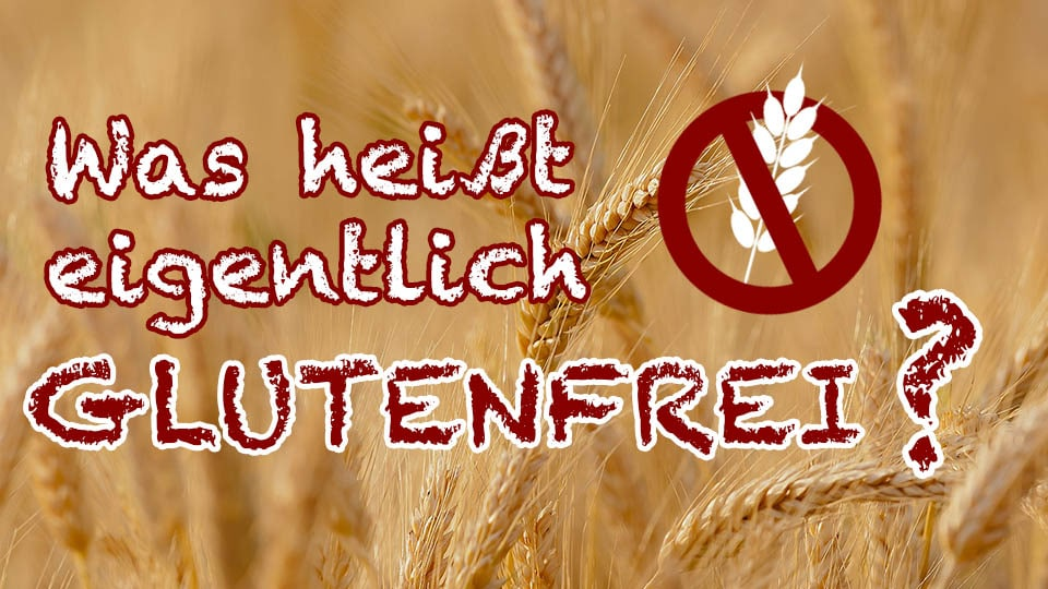Was heißt glutenfrei? Antworten rund um Gluten